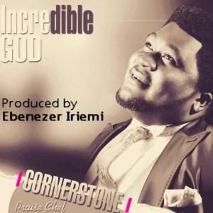 Cornerstone - Incredible God